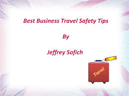 Best Business Travel Safety Tips By Jeffrey Sofich