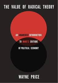The Value Of Radical Theory An Anarchist Introduction To Marxs Critique Political Economy