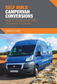 Make Your Conversion Project Easy By Getting This Great New Book About Self Build Campervan Conversions Renwicks Guides