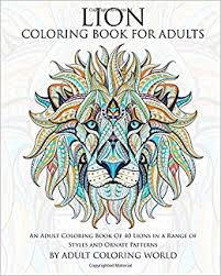 Amazon Lion Coloring Book For Adults An Adult Of 40 Lions In A Range Styles And Ornate Patterns Animal Books