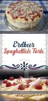 erdbeer spaghettieis torte food spaghetti pie torte
