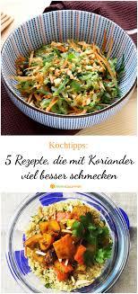5 rezepte die mit koriander 1000 mal besser schmecken