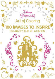 Art Of Coloring Disney Princess 100 Images To Inspire Creativity And Relaxation By Catherine Saunier Talec Anne Le Meur