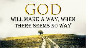 GOD will make a way when there seems no way Home