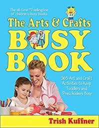 The Arts Crafts Busy Book 365 Art And Craft Activities To Keep Toddlers