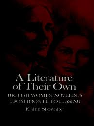 Elaine Showalter A Literature Of Their Own British Women Novelists From Bronte To Lessing