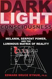 Dark Light Consciousness Melanin Serpent Power and the Luminous