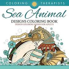 Sea Animal Designs Coloring Book An Antistress For Adults And Art