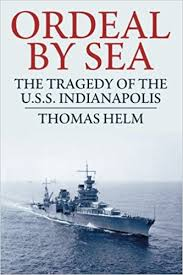 ordeal by sea the tragedy of the u s s indianapolis thomas helm