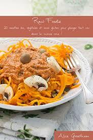cuisine crue foodie 20 recettes bio végétales et sans gluten pour plonger