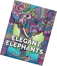 Elegant Elephants An Adult Coloring Book With Elephant Mandala Designs And Stre