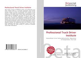 Professional Truck Driver Institute, 978-613-4-53667-7, 6134536679 ... East Tennessee Class A Cdl Commercial Truck Driver Traing School Schneider Ride Of Pride Visit To Institute Youtube Welcome Belhasa Educational Solo Drivers Barrnunn Driving Jobs Willing Go Far Beyond Help You Murfreesboro Despite High Wages Us Facing Massive Truck Driver Shortage Open House License Classes Hds Driving School Myths Advanced Technology Tucson Az Professional Program Proposal Are Hoping For A Shortcut Get Your It Just Doesnt Work Ag Transportation At Career
