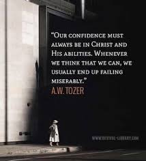 A W Tozer Our Confidence Must Always Be In Christ Scripture
