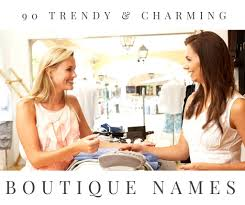 90 Trendy And Charming Boutique Names