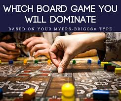 The Board Game You Will Dominate Based On Your Myers BriggsR Type
