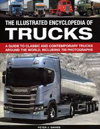 100 World Of Trucks The Illus Encyclopedia Of A Guide To Classic And