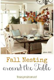 Dining Room Table Decorating Ideas by Fall Nesting Around The Table The Inspired Room