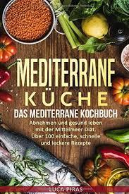 mediterrane küche das mediterrane kochbuch abnehmen und