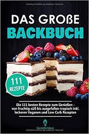 das große backbuch die 111 besten rezepte zum genießen