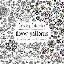 Calming Colouring Flower Patterns 80 Mindful To Colour In Books Graham Leslie McCallum 9781849943833 Amazon