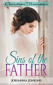 Christian Romance Sins Of The Father Clean Wholesome Second Chance Contemporary Religious Fiction