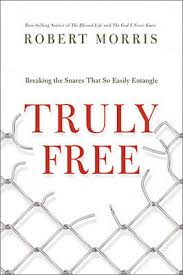 Truly Free Breaking The Snares That So Easily Entangle By Robert Morris