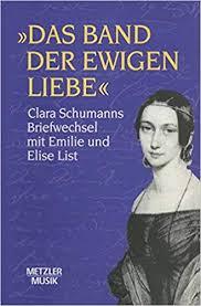 Das Band Der Ewigen Liebe Clara Schumann Briefwechsel Mit Emilie Und Elise List Amazonde Eugen Wendler Bucher