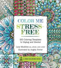 Color Me Stress Free Nearly 100 Coloring Templates To Unplug And Unwind