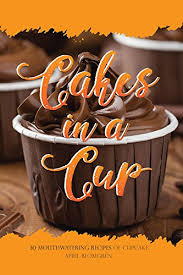 Cakes In A Cup 30 Mouthwatering Recipes Of Cupcake By Blomgren April