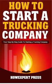 100 Starting A Trucking Company How To Start A Your StepByStep Guide To A Ebook By HowExpert Rakuten Kobo