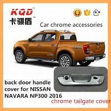 China New Arrival Tailgate Chrome Handle Cover For Nissan Navara ... The New Cascadia Specifications Freightliner Trucks Daimler Brand Design Navigator Vehicle Pet Back Seat Extender Dog Platform Car Bridge Truck Cover Covers Hard Bed 127 With Tool Toyota Suv Truck Pet Back 4x4 Bakkie Accsories Mitsubishi Roll Up For 38 American Flag Unique 2015 2018 F150 Tactical Front Semi Elegant Open Back View Literider Tonneau