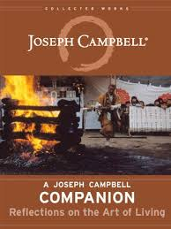 A Joseph Campbell Companion Reflections On The Art Of Living Collected Works