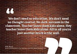 We Dont Need No Education Thought Control Dark Sarcasm In The Classroom Teachers Leave Them Kids Alone Hey Teacher