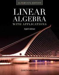 Linear Algebra With Applications Alternate Edition 8th 9781449679569 1449679560 View Textbook Solutions