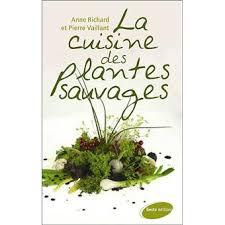 cuisine plantes sauvages la cuisine des plantes sauvages broché annick richard p