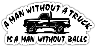 $2.99 - A Man Without A Truck No Balls Nuts Funny Car Bumper Vinyl ...