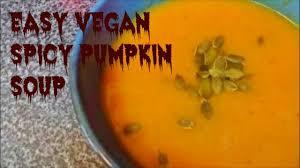 Pumpkin Bisque Recipe Vegan by Recipe Vegan Spicy Pumpkin Soup Youtube