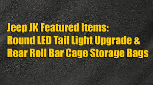 Round LED Tail Lights & Rear Roll Bar Storage Bags For Jeep Wrangler ...