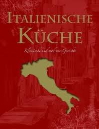 italienische küche klassische und moderne gerichte