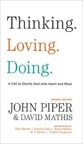 Thinking Loving Doing A Call To Glorify God With Heart And Mind By John Piper