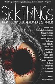 Sick Things Extreme Creature Horror By John Shirley