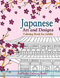 Japanese Art And Designs Coloring Book For Adults Adult Inspired By Japan Free Bonus Pages Bookmarks Included ZenMaster
