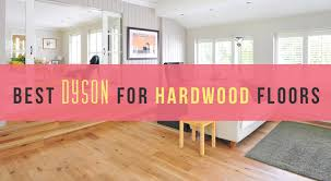 best dyson for hardwood floors 2018 reviews and top picks