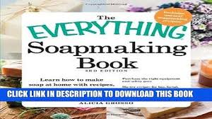 PDF The Everything Soapmaking Book Learn How To Make Soap At Home With Recipes Techniques And