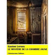 le mystère de la chambre jaune résumé le mystère de la chambre jaune epub gaston leroux achat ebook
