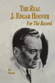J Edgar Hoover Cross Dresser by The Real J Edgar Hoover For The Record Ray Wannall