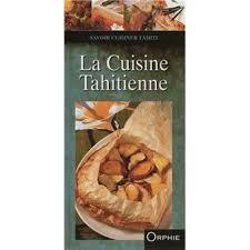 cuisine tahitienne la cuisine tahitienne relié françoise lefèvre pascal houdart