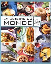 cuisine du monde recette la cuisine du monde en 350 recettes livraddict