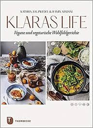 klaraslife vegane und vegetarische wohlfühlgerichte modern