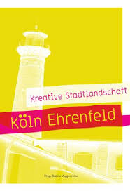 kreative stadtlandschaft köln ehrenfeld ein guide by design